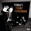 Tonight: Franz Ferdinand - Franz Ferdinand